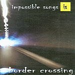 Impossible Songs Border Crossing
