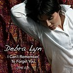 Debra Lyn I Can't Remember To Forget You - The EP
