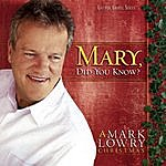 Mark Lowry Mary, Did You Know?: A Mark Lowry Christmas