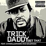 Trick Daddy Bet That (Parental Advisory/Single)