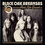 Black Oak Arkansas Ain't Life Grand (Remastered Version)