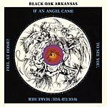 Black Oak Arkansas If An Angel Came To See You... (Remastered Version)