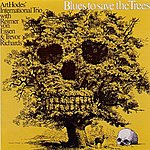 Art Hodes' International Trio Blues To Save The Trees