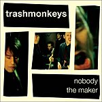 Trashmonkeys Nobody/The Maker