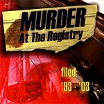 Murder At The Registry Filed: '93-'03