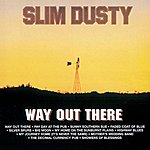 Slim Dusty Way Out There