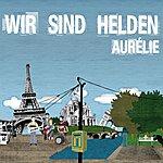Wir Sind Helden Aurélie (Die Deutschen Tröten Sehr Subtil-Mix)