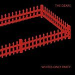The Dears Whites Only Party (3-Track Maxi-Single)