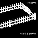 The Dears Whites Only Party/Above A Lake Of Fire