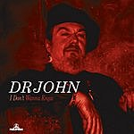 Dr. John I Don't Wanna Know