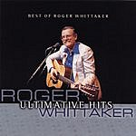 Roger Whittaker Ultimate Hits: Best Of Roger Whittaker