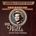 Bob Wills & His Texas Playboys Legends Of Country Music: The Best Of Bob Wills And His Texas Playboys