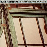 East River Pipe Shining Hours In A Can