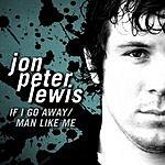 Jon Peter Lewis If I Go Away/Man Like Me