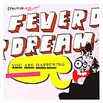 Feverdream You Are Happen!ng