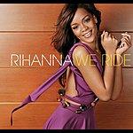Rihanna We Ride/Unfaithful