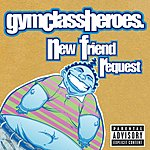 Gym Class Heroes New Friend Request/Make Out Club (Parental Adisory)
