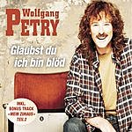 Wolfgang Petry Glaubst Du Ich Bin Blöd