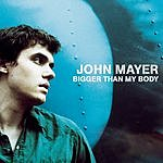 John Mayer Bigger Than My Body (3-Track Maxi-Single)