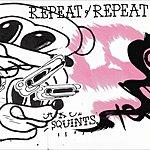 Repeat Repeat Squints