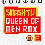 Smash TV Queen Of Men Remixes