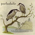 Portastatic Slow Note From A Sinking Ship