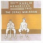 Karl Hendricks The Jerks Win Again