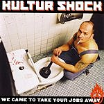 Kultur Shock We Came To Take Your Jobs Away