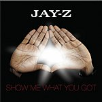 JAY Z Show Me What You Got (Parental Advisory)