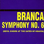 Glenn Branca Symphony No.6, 'Devil Choirs At The Gates Of Heaven'