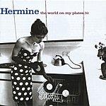 Hermine The World On My Plates Bis