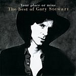 Gary Stewart Your Place Or Mine - The Best Of Gary Stewart