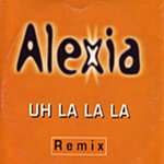 Alexia Uh La La La Remix (Single)