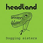 Headland Dogging Sisters (2-Track Single)