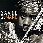 David S. Ware Go See The World