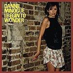 Dannii Minogue I Begin To Wonder (8-Track Maxi-Single)