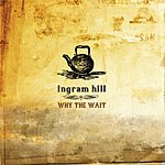 Ingram Hill Why The Wait