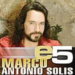 Marco Antonio Solís E5: Marco Antonio Solís