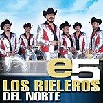 Los Rieleros Del Norte E5: Los Rieleros Del Norte