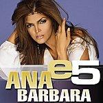 Ana Bárbara E5: Ana Bárbara