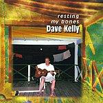 Dave Kelly Resting My Bones