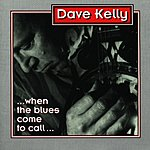 Dave Kelly When The Blues Comes To Call
