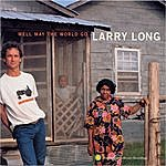 Larry Long Well May the World Go