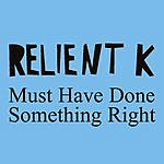 Relient K Must Have Done Something Right