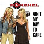 Bomshel Ain't My Day To Care (Single)