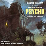 Bernard Herrmann Psycho (1960): The Complete Original Motion Picture Score: First Complete Recording