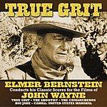 Elmer Bernstein True Grit: Elmer Bernstein Conducts His Classic Scores For The Films Of John Wayne