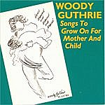 Woody Guthrie Songs To Grow On For Mother And Child