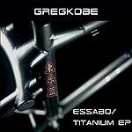 Greg Kobe Essabo/Titanium EP