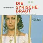 Cyril Morin Die Syrische Braut (The Syrian Bride): Original Motion Picture Soundtrack
